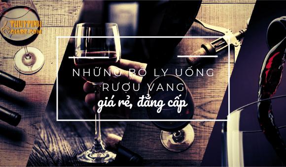 những bộ ly uống rượu vang giá rẻ, đẳng cấp